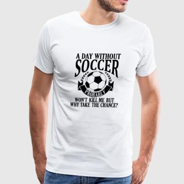 Day Of Prayer And Repentance A Day without Soccer Wont kill me but - Men's Premium T-Shirt