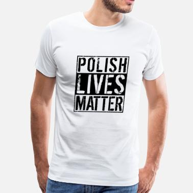 Poland Funny Polish - Lives Matter -Country Pride Humor - Men's Premium T-Shirt