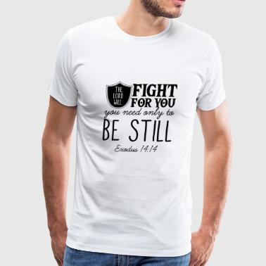 The Lord will fight for you - Exodus 14:14 - Men's Premium T-Shirt