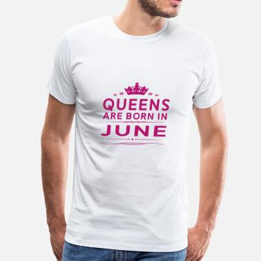 June Quotes QUEENS ARE BORN IN JUNE JUNE QUEEN QUOTE SHIRT - Men's Premium T-Shirt