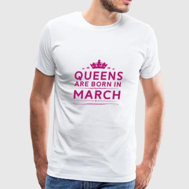 QUEENS ARE BORN IN MARCH MARCH QUEEN QUOTE SHIRT - Men's Premium T-Shirt