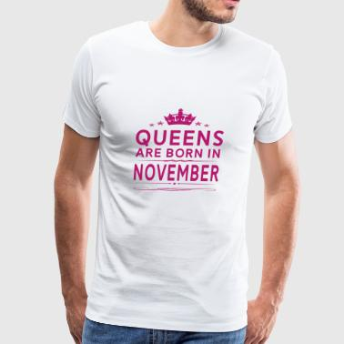 QUEENS ARE BORN IN NOVEMBER NOVEMBER QUEEN QUOTE - Men's Premium T-Shirt
