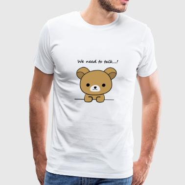 Bear we need to talk - Men's Premium T-Shirt