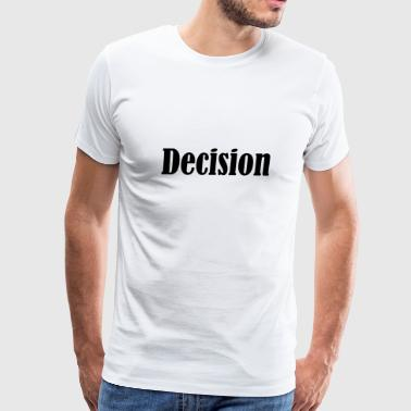 Decision - Men's Premium T-Shirt
