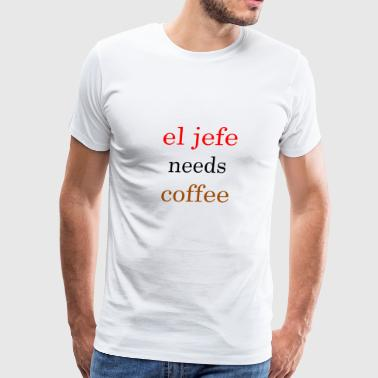 EL JEFE NEEDS COFFEE - Men's Premium T-Shirt