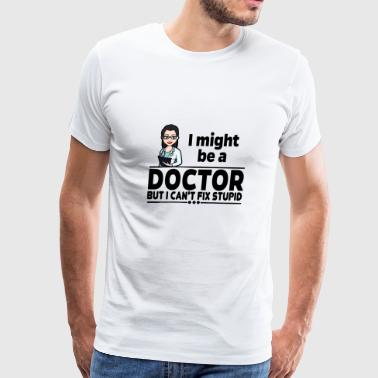Female Doctor - Can't Fix Stupid - Men's Premium T-Shirt