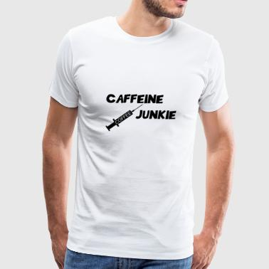 Drug Addict Funny Coffee Addicted Caffeine Junkie Funny Coffee Quote - Men's Premium T-Shirt