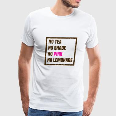 Funny Lemonade - No Tea Shade Pink -Beverage Humor - Men's Premium T-Shirt