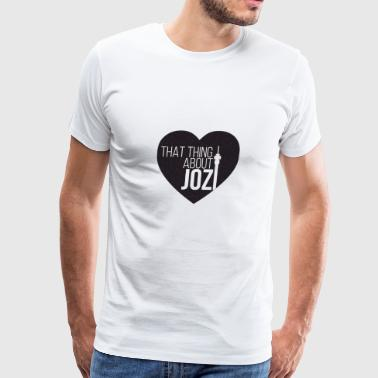THAT THING ABOUT JOZI - Men's Premium T-Shirt