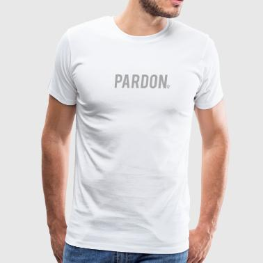 Pardon - Men's Premium T-Shirt