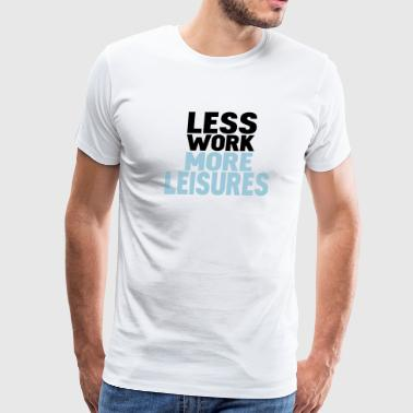 less work more leisures - Men's Premium T-Shirt