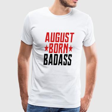 AUGUST BORN BADASS BORN IN AUGUST - Men's Premium T-Shirt