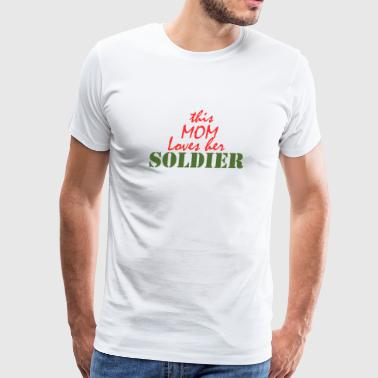 This Mom Loves Her Soldier - Men's Premium T-Shirt