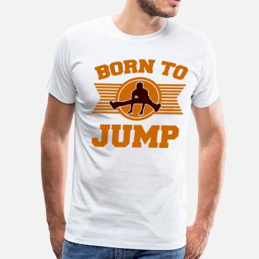 Born To Jump BORN TO JUMP 2.png - Men's Premium T-Shirt