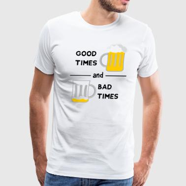 Good Times and bad times beer bottle alcohol party - Men's Premium T-Shirt
