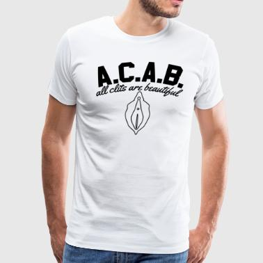 A.C.A.B. - All Clits Are Beautiful - Men's Premium T-Shirt