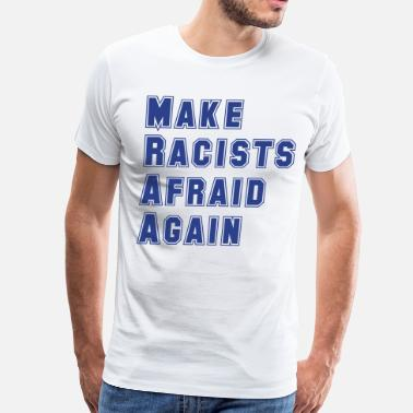 Make Racists Afraid Again Make Racists Afraid Again - Men's Premium T-Shirt