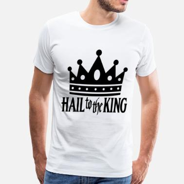 Hail To The King The King - Men's Premium T-Shirt