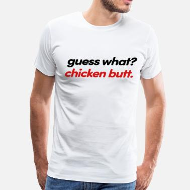 What What In The Butt guess what? chicken butt. - Men's Premium T-Shirt