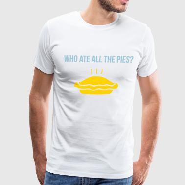 who ate all the pies? - Men's Premium T-Shirt