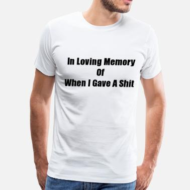 Dont Give A Shit In Loving Memory Of When I Gave A Shit (S) - Men's Premium T-Shirt