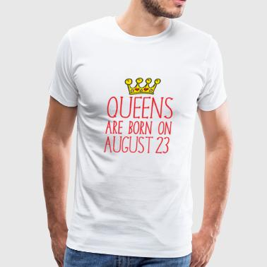 Queens are born on August 23 - Men's Premium T-Shirt