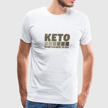 KETO You Have to Go Against the Grain LCHF - Men's Premium T-Shirt