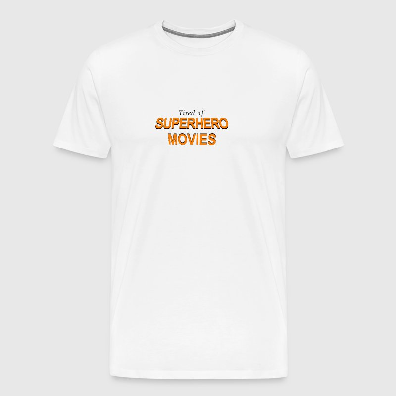 Tired Of Superhero Movies - Men's Premium T-Shirt