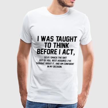 Taught I was taught to think before I act hipster - Men's Premium T-Shirt