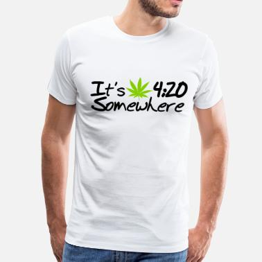 4 20 It's 4:20 Somewhere - Men's Premium T-Shirt