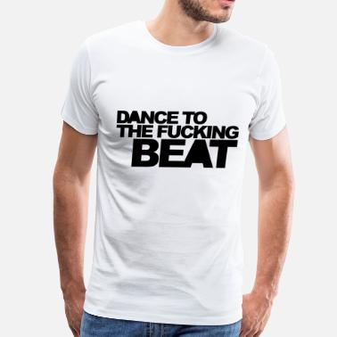 Dancing Beat Dance To The Beat - Men's Premium T-Shirt