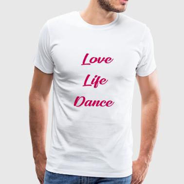 love life dance . - Men's Premium T-Shirt