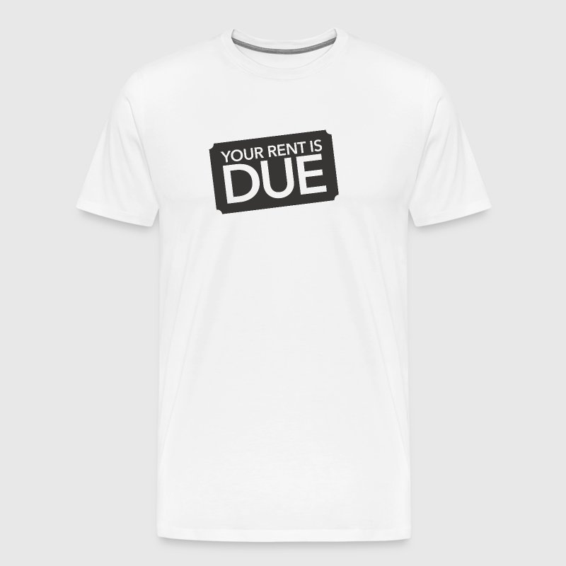 your rent is due - Men's Premium T-Shirt