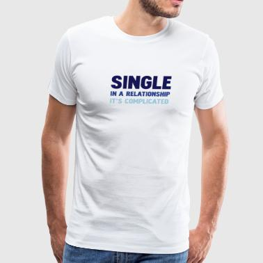 single in a relationship it's complicated - Men's Premium T-Shirt