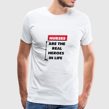 nurses are the real heroes in life - Men's Premium T-Shirt