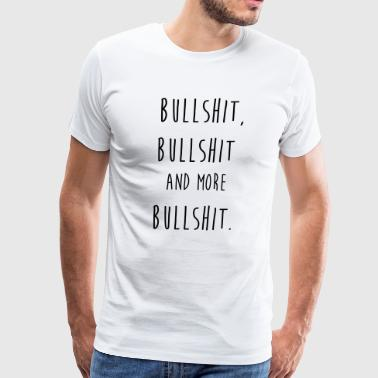 Bullshit Bullshit and more bullshit - Men's Premium T-Shirt