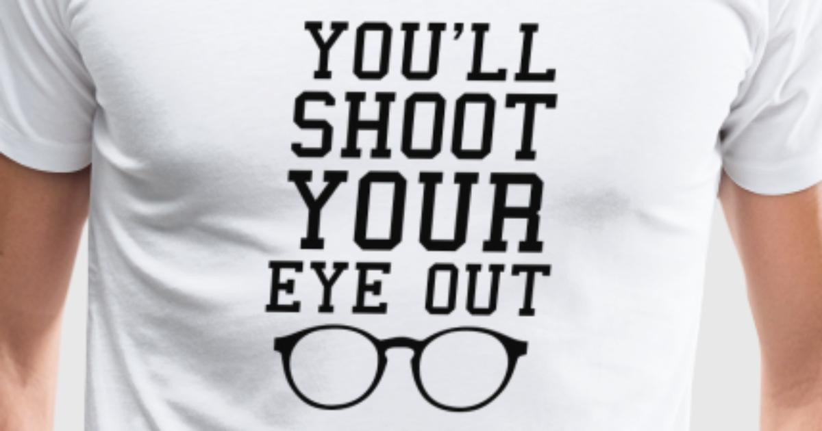 You Ll Shoot Your Eye Out T-Shirt