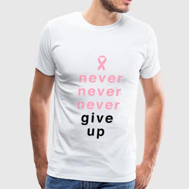 Never Never Never Give Up - Men's Premium T-Shirt