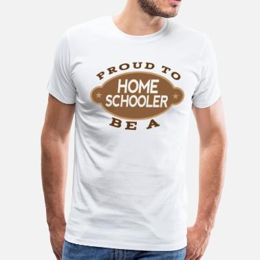 Funny Homeschool Homeschooling Proud To Be A Homeschooler - Men's Premium T-Shirt