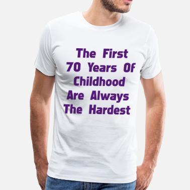 The First 70 Years Of Childhood The First 70 Years Of Childhood - Men's Premium T-Shirt