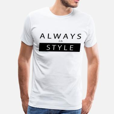 ALWAYS IN STYLE - Men's Premium T-Shirt