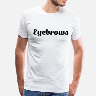 Eyebrows Eyebrows - Men's Premium T-Shirt