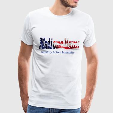 Nationalism - Men's Premium T-Shirt