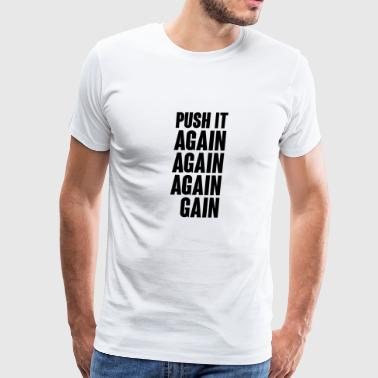 push it again again again gain - Men's Premium T-Shirt