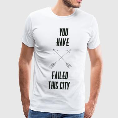 Arrow Tv Show You Have Failed This City Men - Men's Premium T-Shirt