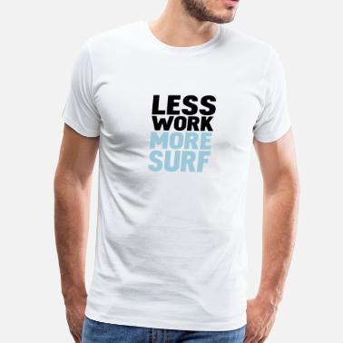 Work Less less work more surf - Men's Premium T-Shirt