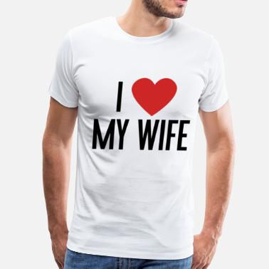 I Love My Wife With All My Heart I Heart My Wife - Men's Premium T-Shirt
