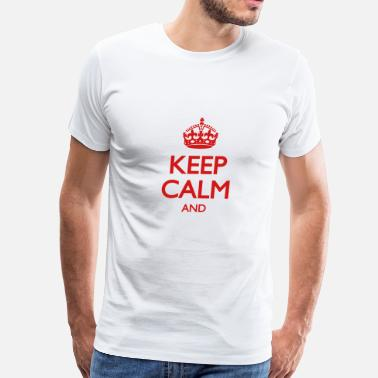 Keep Calm Template Keep Calm and ... (insert own text) - Men's Premium T-Shirt