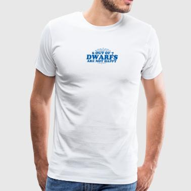 6 Out Of 7 Dwarfs Are Not Happy - Men's Premium T-Shirt