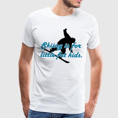 Skiing is for little fat kids - Men's Premium T-Shirt